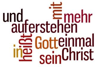 Christ sein heißt, einmal mehr auf(er)stehen – mit und in Gott!