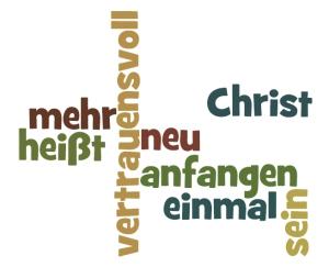 Christ sein heißt, einmal mehr vertrauensvoll neu anfangen!