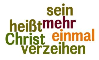Christ sein heißt, einmal mehr verzeihen!